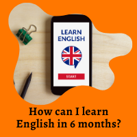 How can I learn English in 6 months