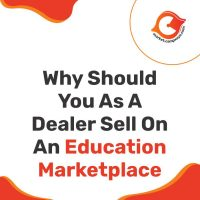 Why Should you as a Dealer sell on an Online Education Marketplace