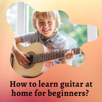 How to learn guitar at home for beginners?
