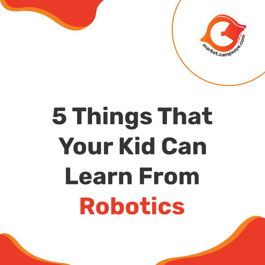 Five things that your child can learn from Robotics